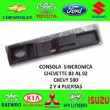 Consola De Chevette/ Chevy 500 Sincronico