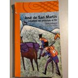 Jose De San Martin Caballero De Principio A Fin