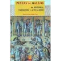 Peleas De Gallos: Su Historia, Tradición Y Actualidad María