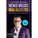Menos Miedo Mas Riqueza Juan Diego Gomez Libro Nuevo