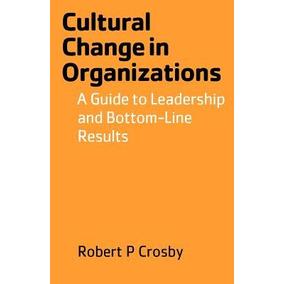 Cultural Change In Organizations Crosby, Robert P.