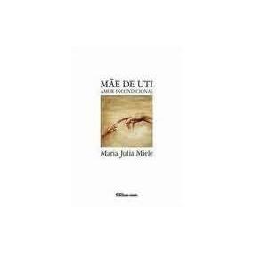 Maria Julia Miele Mãe De Uti Amor Incondicional