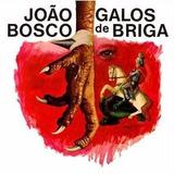 Cd João Bosco - Galos De Briga