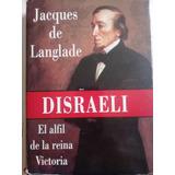Disraeli El Alfil De La Reina Victoria - Jacques De Langlade