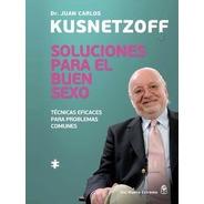 Soluciones Para El Buen Sexo - Juan Carlos Kusnetzoff