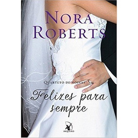 Livro Felizes Para Sempre - Nora Roberts