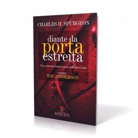 Diante Da Porta Estreita - Charles H. Spurgeon