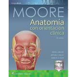 Moore Anatomía Con Orientación Clínica 8va Ed. 2018!
