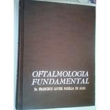 Oftalmologia Fundamental Del Dr Fco.javier Padilla De Alba