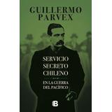 Servicio Secreto Chileno En La Guerra Del Pacífico