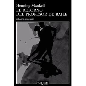 Libro: El Retorno Del Profesor De Baile - H. Mankell - Pdf