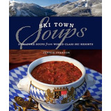 Ski Town Soups: Signature Soups From World Class Ski Resort