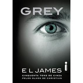 Grey. Cinquenta Tons De Cinza Pelos Olhos De Christian