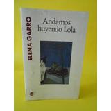 Andamos Huyendo Lola De Elena Garro - Libro Completo/usado