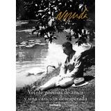Veinte Poemas De Amor Y Una Cancion Desesperada; Neruda, Pa