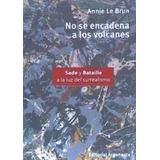 No Se Encadena A Los Volcanes. Annie Le Brun. Argonauta