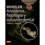 Wheeler 10 Anatomia, Fisiologia Y Oclusion Dental