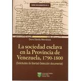 La Sociedad Esclava En La Provincia De Venezuela Dora Dávila