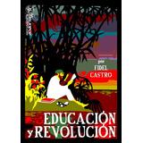 Fidel Castro - Educacion Y Revolucion (nuevo!!!)