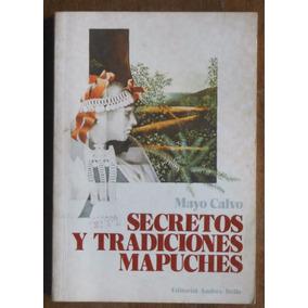 Secretos Y Tradiciones Mapuches - Mayo Calvo
