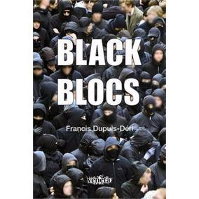 Livro Black Blocs Francis Dupuis-déri Lacrado Frete Grátis!
