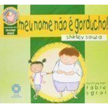 Livro Meu Nome Nao E Gorducho! Shirley Souza