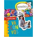 Matematica 5 - Va Con Vos - Santillana