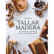 Tallar Madera Crea Objetos Y Utensilios Con El Material Más