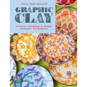 Graphic Clay - Ceramic Printing And Image Transfer Technique