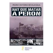 Hay Que Matar A Perón. Ediciones Fabro