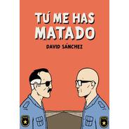 Tú Me Has Matado, David Sánchez, Astiberri