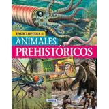 Enciclopedia De Animales Prehistóricos (biblioteca Esencial
