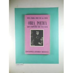 Obra Poetica - Los Empeños De Una Casa Sor Juana Ines De La