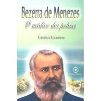 Livro Espirita: Bezerra De Menezes O Médico Dos Pobres