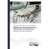 Libro : Medida De Desplazamientos Y Vibraciones En Estruc..