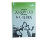 Livro - A Influencia Do Consumidor Nas Decisões De Marketing