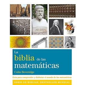 Libro La Biblia De Las Matemáticas. Guía Para Comprender Y D