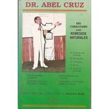 Mis Curaciones Con Remedios Naturales. Dr Abel Cruz