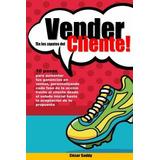 Libro : Vender En Los Zapatos Del Cliente: 10 Pasos Para ..