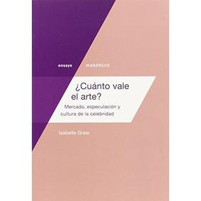 ¿cuánto Vale El Arte? : Mercado, Especulación Y Cultura De