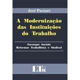 A Modernização Das Instituições Do Trabalho José Pastore