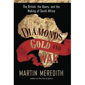 Diamantes, Oro Y Guerra: Los Británicos, Los Bóers Y La