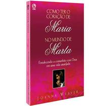 Livro Como Ter Um Coração De Maria No Mundo De Marta