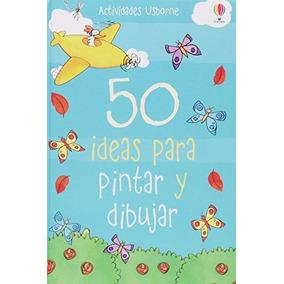 Libro 50 Ideas Para Pintar Y Dibujar - Nuevo