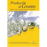 Producción De Granos: Bases Funcionales Para Su Manejo