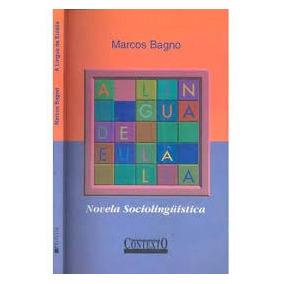 A Lingua De Eulalia: Novela Sociolinguistica - Marcos Bagno