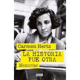 La Historia Fue Otra. Memorias Carmen Hertz