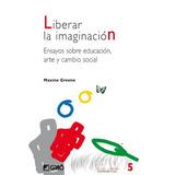Libro Liberar La Imaginacion: Ensayos Sobre Ed - Nuevo