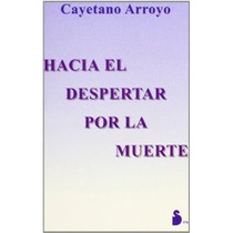 Hacia El Despertar Por La Muerte Cayetano Arroyo