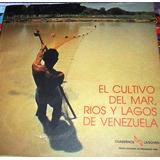 El Cultivo Del Mar Ríos Y Lagos De Venezuela.